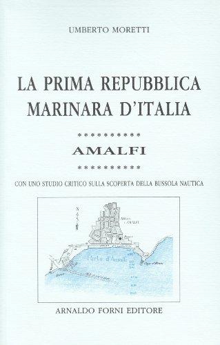 La prima Repubblica marinara d'Italia: Amalfi. Con uno studio critico sulla scoperta della bussola nautica (rist. anast. Ravenna, 1904)