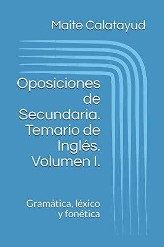 Oposiciones de Secundaria. Temario de Inglés. Volumen I.: Gramática, léxico y fonética