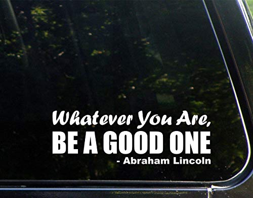 """Diamond Graphics Whatever You are, Be A Good One - Abraham Lincoln (8-3/4"""" X 3"""") Die Cut Decal Bumper Sticker for Windows, Cars, Trucks, Laptops, Etc."""