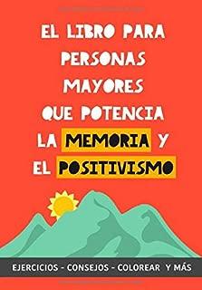 El Libro para Personas Mayores que Potencia la Memoria y el Positivismo: Ejercicios, Consejos, Colorear y más. Cuaderno de trabajo. Entrena tu Mente. ... para estimular la memoria (Spanish Edition)