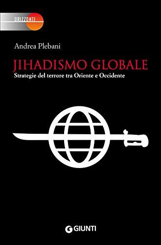 Jihadismo globale. Strategie del terrore tra Oriente e Occidente