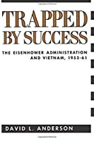 Trapped by Success (Columbia Studies in Contemporary American History) by David Anderson(1991-05-15)