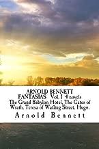 ARNOLD BENNETT FANTASIAS   Vol. 1  4 novels  The Grand Babylon Hotel, The Gates of Wrath, Teresa of Watling Street, Hugo.
