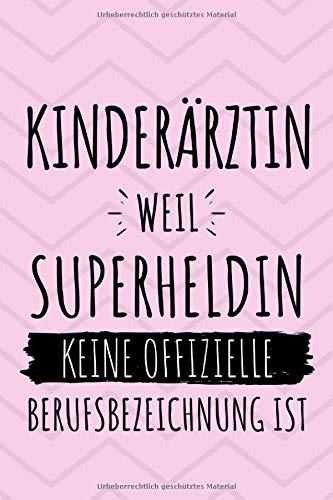 Kinderärztin weil Superheldin keine offizielle Berufsbezeichnung ist: Notizbuch liniert | 15 x 23cm (ca. A5) | 126 Seiten