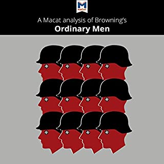A Macat Analysis of Christopher R. Browning's Ordinary Men                   By:                                                                                                                                 James Chappel,                                                                                        Tom Stammers                               Narrated by:                                                                                                                                 Macat.com                      Length: 1 hr and 36 mins     2 ratings     Overall 5.0