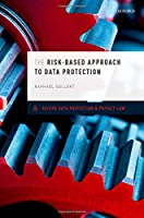 The Risk-Based Approach to Data Protection (Oxford Data Protection and Privacy Law)