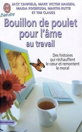 Bouillon de Poulet pour lâme au travail : Des histoires de courage, de compassion et de créativité