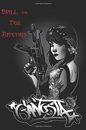 Spill the Tea Bitches: 120 Page Blank Lined Notebook Journal Sexy Gansta Girl with Machine Gun and Tattoos