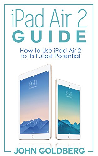 iPad Air 2 Guide: How to Use iPad Air 2 to it's fullest potential (ipad, ipad air, ipad air 2, ipad mini, ipad mini 3, ios 8, apple, iphone 6) (English Edition)