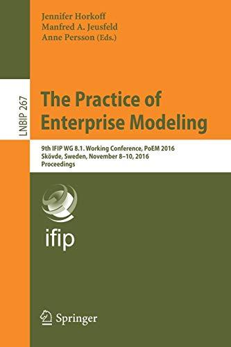 The Practice of Enterprise Modeling: 9th IFIP WG 8.1. Working Conference, PoEM 2016, Skövde, Sweden, November 8-10, 2016, Proceedings: 267