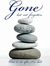 Gone but not forgotten - What to do after I'm dead: Notebook for recording my personal details and wishes on how to organi...