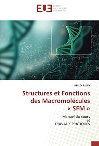 Structures et Fonctions des Macromolécules « SFM »: Manuel du coursetTRAVAUX PRATIQUES