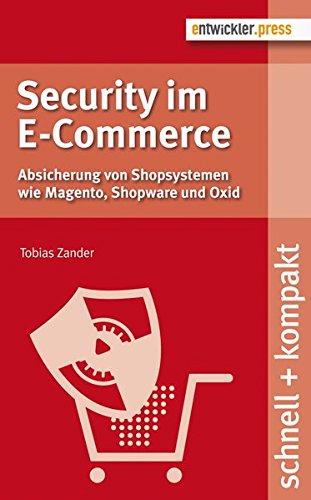 Security im E-Commerce. Absicherung von Shopsystemen wie Magento, Shopware und Oxid