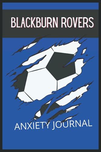 Blackburn Rovers: Anxiety Journal, Blackburn Rovers FC Journal, Blackburn Rovers Football Club, Blackburn Rovers FC Diary, Blackburn Rovers FC Planner, Blackburn Rovers FC