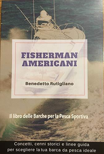 Fisherman Americani. Il libro delle barche per la pesca sportiva (Italian Edition)