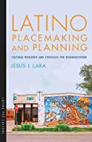 Latino Placemaking and Planning: Cultural Resilience and Strategies for Reurbanization (Latino Studies)
