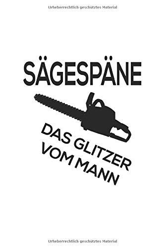 Sägespane - Das Glitzer Vom Mann: Kettensäge Forster Holzfäller - Notizbuch - 6x9 Zoll - Karriert - 120 Seiten