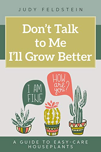 Don't Talk to Me I'll Grow Better: A Guide to Easy Care Houseplants (How to Care for Houseplants Book 2) (English Edition)