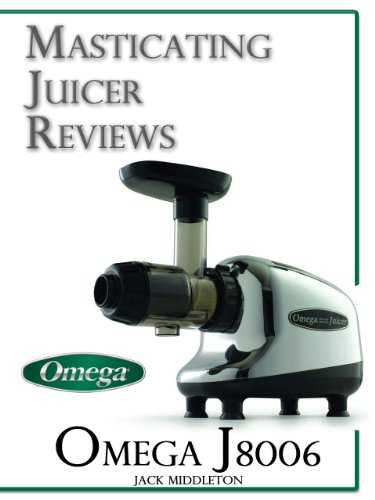 Masticating Juicer Reviews: Omega J8006 Commercial Masticating Juicer (English Edition)