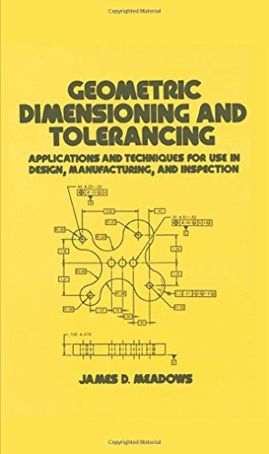 Download Geometric Dimensioning and Tolerancing: Applications and Techniques for Use in Design: Manufacturing, and Inspection (Mechanical Engineering) 0824793099