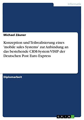 Konzeption und Teilrealisierung eines 'mobile sales Systems' zur Anbindung an das bestehende CRM-System VISIP der Deutschen Post Euro Express