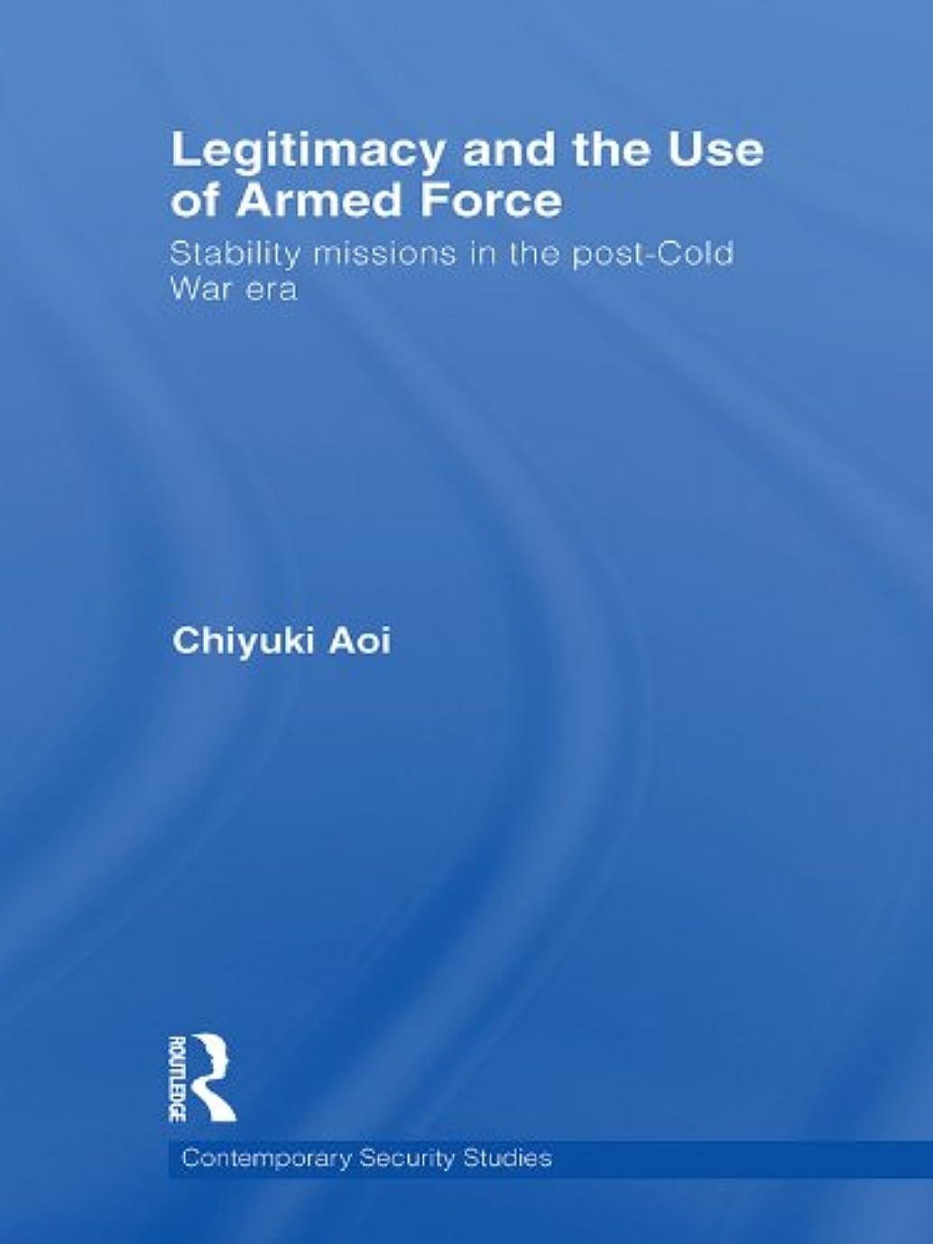 団結神秘ぴかぴかLegitimacy and the Use of Armed Force: Stability Missions in the Post-Cold War Era (Contemporary Security Studies) (English Edition)