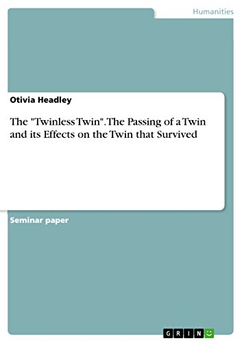 "The ""Twinless Twin"". The Passing of a Twin and its Effects on the Twin that Survived (English Edition)"