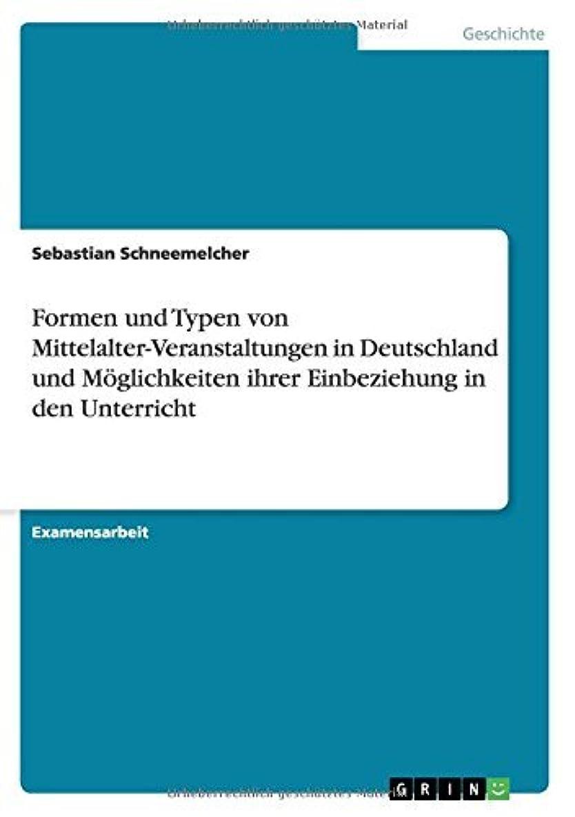 胆嚢ラジカルマガジンFormen und Typen von Mittelalter-Veranstaltungen in Deutschland und M?glichkeiten ihrer Einbeziehung in den Unterricht (German Edition)