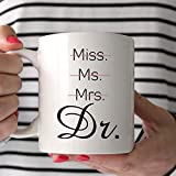 Personalized Miss Ms Mrs Dr. Coffee Mug, Funny Unique Gift Idea Cup For Phd Graduate, Doctorates Degree, Doctor Coffee Mug, Student Graduate For Daughter, Friend, Mom, Wife, Women 11Oz 15Oz Coffee Mug