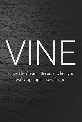 Vine: Enjoy the dream. Because when you wake up, nightmares begin. (English Edition)