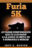 Furia 5K: ¡10 Pasos comprobados que te llevarán a la línea de meta en 9 semanas o menos!: 2 (Beginner to Finisher)