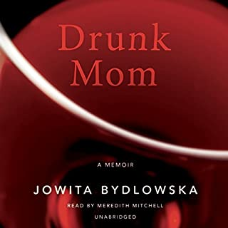Drunk Mom     A Memoir              By:                                                                                                                                 Jowita Bydlowska                               Narrated by:                                                                                                                                 Meredith Mitchell                      Length: 8 hrs and 21 mins     361 ratings     Overall 4.2
