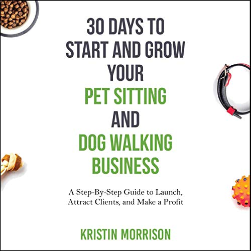 30 Days to Start and Grow Your Pet Sitting and Dog Walking Business audiobook cover art