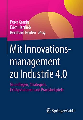 Mit Innovationsmanagement zu Industrie 4.0: Grundlagen, Strategien, Erfolgsfaktoren und Praxisbeispiele