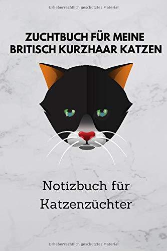 Zuchtbuch für meine Britisch Kurzhaar Katzen: 6x9 Notizbuch für über 50 Eintragungen, alle Nachwüchse und Kreuzungen Ihrer Katzen im Blick, ideales Buch für Katzenzüchter, auch als Geschenk geeignet