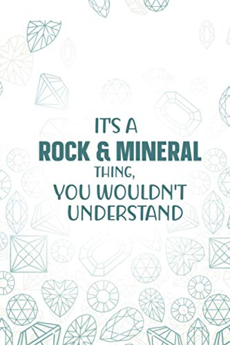 It's A Rock & Mineral Thing, You Wouldn't Understand: Rock & Mineral Collecting Journal