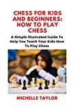 Chess for Kids and Beginners: How to Play Chess: A Simple illustrated Guide To Help You Teach Your Kids How To Play Chess (English Edition)