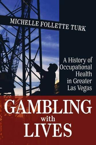 Gambling With Lives: A History of Occupational Health in Greater Las Vegas (Shepperson Series in Nevada History)