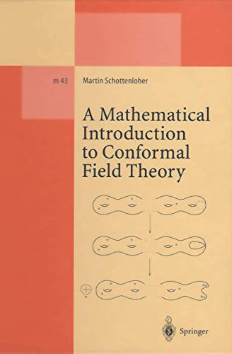 A Mathematical Introduction to Conformal Field Theory: Based on a Series of Lectures given at the Mathematisches Institut der Universität Hamburg (Lecture Notes in Physics Monographs (43))