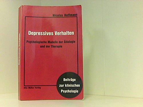 Depressives Verhalten. Psychologische Modelle der Ätiologie und der Therapie