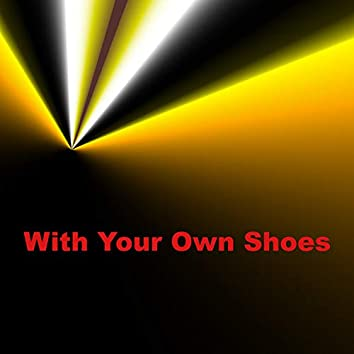 With Your Own Shoes