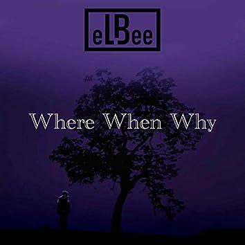 Where When Why