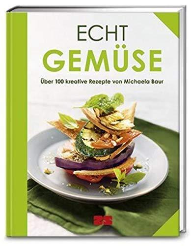 Echt Gemüse: Über 100 kreative Rezepte von Michaela Baur (ECHT Kochbücher)