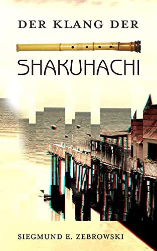 Der Klang der Shakuhachi: Ein Roman im Roman