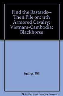 Find the Bastards-- Then Pile on: 11th Armored Cavalry: Vietnam-Cambodia: Blackhorse