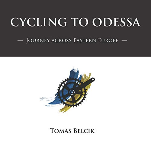 Cycling to Odessa: Journey Across Eastern Europe (Travel Pictorial) (World by Bike)