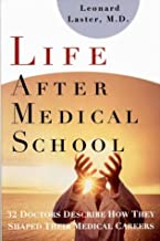 Life After Medical School: Thirty-Two Doctors Describe How They Shaped Their Medical Careers by Leonard Laster (1996-01-03)