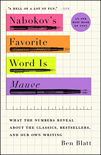 Nabokov's Favorite Word Is Mauve: What the Numbers Reveal About the Classics, Bestsellers, and Our Own Writing (English Edition)