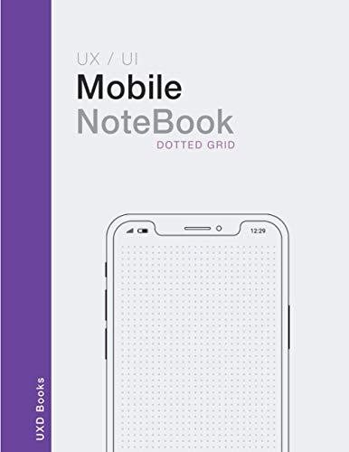 Mobile Notebook: Mobile UX / UI Design notebook. Sketch book for App Designers. Dotted grid.