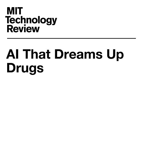 AI That Dreams Up Drugs                   By:                                                                                                                                 Tom Simonite                               Narrated by:                                                                                                                                 Joe Knezevich                      Length: 2 mins     Not rated yet     Overall 0.0